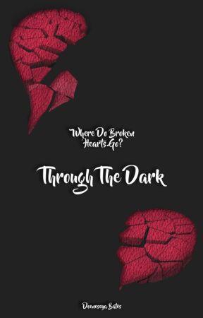 Where Do Broken Hearts Go?: Through The Dark by doeneseya