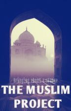 The Muslim Project. by TheMuslimCommunity