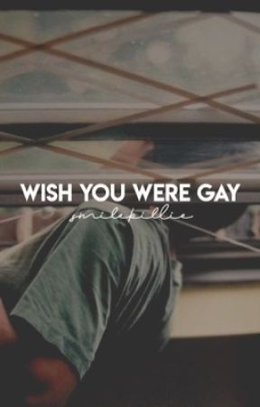 WISH YOU WERE GAY. by SMILEBILLIE