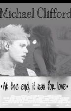 Michael Clifford y tú •At the end, It was for love• by _mikesbae_