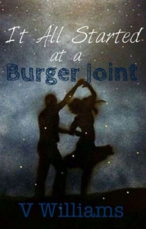 It All Started At A Burger Joint {FINISHED} by thevwilliams