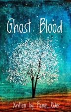 Ghost Blood by Flame_Rider