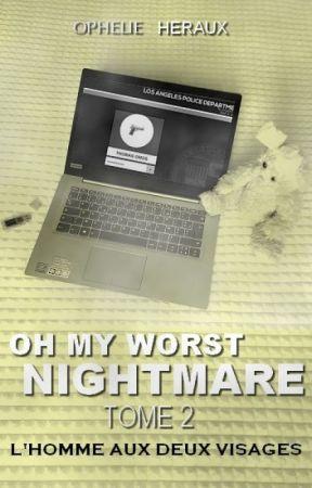 Oh My Worst Nightmare ☆ TOME 2 : L'homme aux deux visages by TempsANouveau