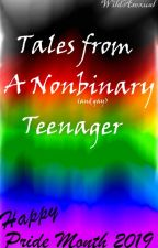 Tales from a Nonbinary Teenager by WildAsexual