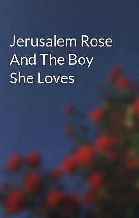 Jerusalem Rose And The Boy She Loves by MollyCyprus3