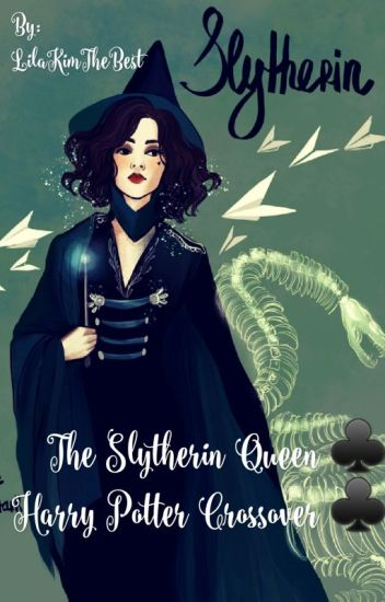 The Slytherin Queen ♧ Harry Potter Crossover ♧ - LilaKimTheBest