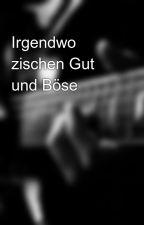 Irgendwo zischen Gut und Böse by mara_seehle177