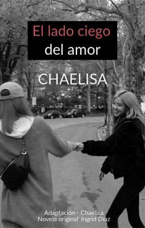 El lado ciego del amor - CHAELISA by trashyblink