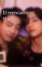 El reencuentro/ st y it by SamMendez914