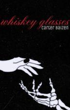 Whiskey Glasses [Carter Baizen] by idiotsandwich-