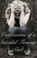 Confessions of a Suicidal Teenage Girl by calebmrcarter
