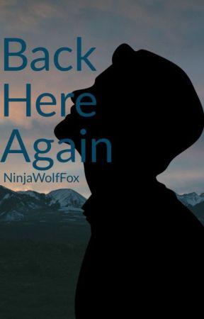 Back Here Again by NinjaWolfFox