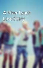 A Riker Lynch Love Story by jackiemarier5