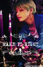 Make It Right || Taehyung x Reader by kimtaetae-10