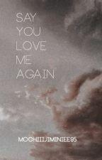 say you love me again by MochiiiJiminiee95