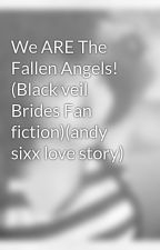 We ARE The Fallen Angels! (Black veil Brides Fan fiction)(andy sixx love story) by xxvenomholicxx