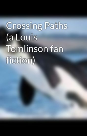 Crossing Paths (a Louis Tomlinson fan fiction)