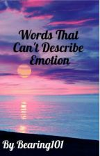 Words That Cant Describe Emotion by Bearing101