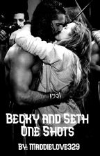 Becky and Seth One Shots by maddielove329