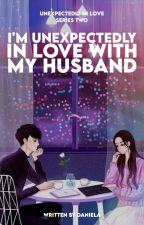 """I'm Unexpectedly In Love With My """"HUSBAND"""" (ON GOING) Series #2 by CesElla11618"""