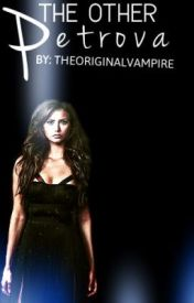 The Other Petrova (Klaus LOVE Story) by TheOriginalVampire