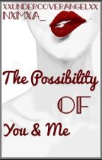 The Possibility of You and Me by xXUndercoverAngelXx