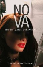 Nova; The Forgotten Mikaelson TO/TW by justalittlemikaelson