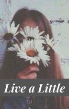 Live a Little  by cloenoen