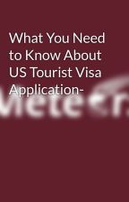 What You Need to Know About US Tourist Visa Application- by MeteorsImmigration