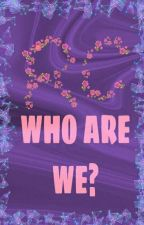 WHO ARE WE? by TheRainbowCommunity