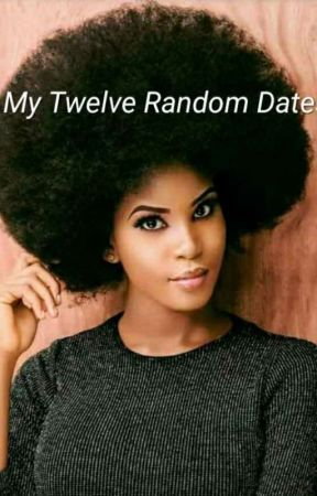 My Twelve Random Dates by michelle18uzoma