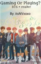 Gaming Or Playing? | BTS x reader by itsNVxoxo