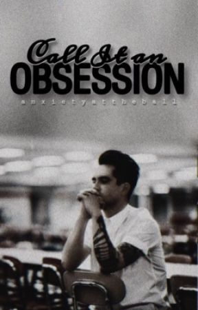 Call It An Obsession ⊷ Brendon Urie || Book 1|| { REWRITING IN PROGRESS } by AnxietyAtTheBall