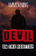 Devil on the Rooftop by ammorning
