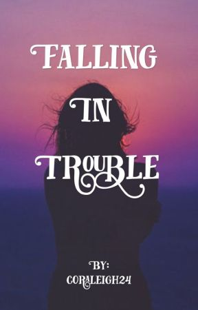 Falling in Trouble by coraleigh24