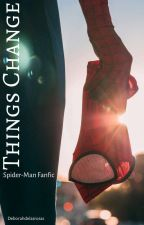 ☆Things Change☆ [A Spider-Man Fanfiction] by Deborahdelasrosas