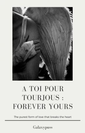 ¬ A Toi Pour Toujours (Forever Yours)  by Galaxypuss