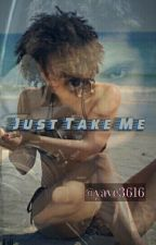Just Take Me by yave3616