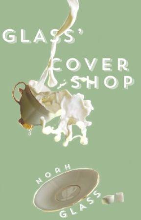 Glass' Cover Shop [Hiatus] by Noah_Glass