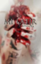 Mi Latir© by YeritzaPG