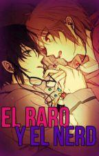 El Raro y el Nerd (Yaoi) by MOKA-SAN