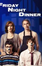 Friday Night Dinner  by potterhead123xo