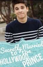 Secretly Married to the Hollywood Prince by PrincessAveryJade