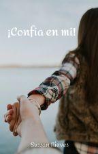 ¡Confía en mí!  ¡¡POR FAVOR!! by Sussannieves01