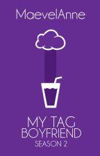 My Tag Boyfriend (Season 2) by MaevelAnne