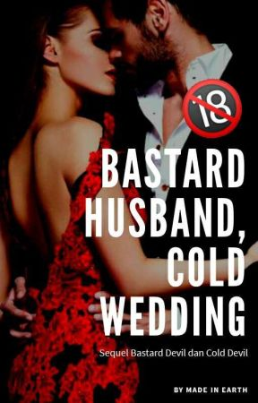 Bastard Husband, Cold Wedding [Sequel Cold & Bastard Devil] by MadeInnEarth