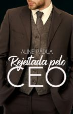 Rejeitada pelo CEO by AlinePadua