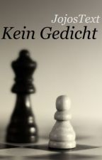 Kein Gedicht by JojosText