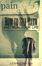 How to Self-Harm by LittleMissGeekFreak