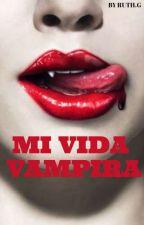 MI VIDA VAMPIRA by ruth370